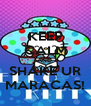 KEEP CALM AND  SHAKE UR MARACAS! - Personalised Poster A4 size