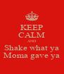 KEEP CALM AND Shake what ya Moma gave ya - Personalised Poster A4 size