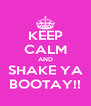 KEEP CALM AND SHAKE YA BOOTAY!! - Personalised Poster A4 size