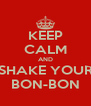 KEEP CALM AND SHAKE YOUR BON-BON - Personalised Poster A4 size