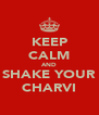 KEEP CALM AND SHAKE YOUR CHARVI - Personalised Poster A4 size