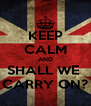 KEEP CALM AND SHALL WE  CARRY ON? - Personalised Poster A4 size