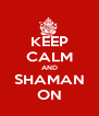 KEEP CALM AND SHAMAN ON - Personalised Poster A4 size