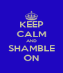 KEEP CALM AND SHAMBLE ON - Personalised Poster A4 size