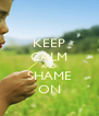 KEEP CALM AND SHAME ON - Personalised Poster A4 size