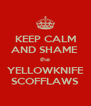 KEEP CALM AND SHAME  the YELLOWKNIFE SCOFFLAWS - Personalised Poster A4 size