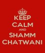 KEEP CALM AND SHAMM CHATWANI - Personalised Poster A4 size