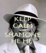 KEEP CALM AND SHAMONE HE HE  - Personalised Poster A4 size