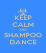 KEEP CALM AND SHAMPOO DANCE - Personalised Poster A4 size