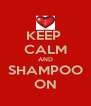KEEP  CALM AND SHAMPOO ON - Personalised Poster A4 size