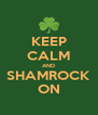 KEEP CALM AND SHAMROCK ON - Personalised Poster A4 size
