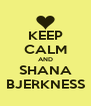 KEEP CALM AND SHANA BJERKNESS - Personalised Poster A4 size