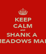 KEEP CALM and SHANK A  MEADOWS MAN - Personalised Poster A4 size
