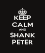 KEEP CALM AND SHANK PETER - Personalised Poster A4 size