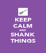 KEEP CALM AND SHANK THINGS - Personalised Poster A4 size