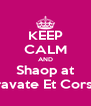KEEP CALM AND Shaop at Cravate Et Corset - Personalised Poster A4 size