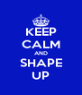 KEEP CALM AND SHAPE UP - Personalised Poster A4 size