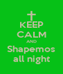 KEEP CALM AND Shapemos all night - Personalised Poster A4 size