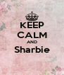 KEEP CALM AND Sharbie  - Personalised Poster A4 size