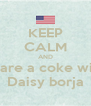 KEEP CALM AND Share a coke with Daisy borja - Personalised Poster A4 size