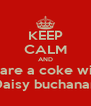 KEEP CALM AND Share a coke with Daisy buchanan - Personalised Poster A4 size
