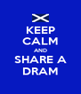 KEEP CALM AND SHARE A DRAM - Personalised Poster A4 size