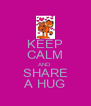 KEEP CALM AND SHARE A HUG - Personalised Poster A4 size