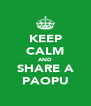 KEEP CALM AND SHARE A PAOPU - Personalised Poster A4 size
