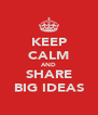 KEEP CALM AND SHARE BIG IDEAS - Personalised Poster A4 size