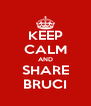 KEEP CALM AND SHARE BRUCI - Personalised Poster A4 size