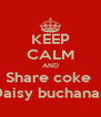 KEEP CALM AND Share coke  Daisy buchanan - Personalised Poster A4 size