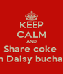 KEEP CALM AND Share coke  with Daisy buchanan - Personalised Poster A4 size