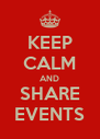 KEEP CALM AND SHARE EVENTS - Personalised Poster A4 size