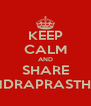 KEEP CALM AND SHARE INDRAPRASTHA - Personalised Poster A4 size