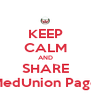 KEEP CALM AND SHARE MedUnion Page - Personalised Poster A4 size
