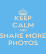 KEEP CALM AND SHARE MORE PHOTOS - Personalised Poster A4 size