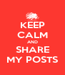 KEEP CALM AND SHARE MY POSTS - Personalised Poster A4 size