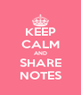 KEEP CALM AND SHARE NOTES - Personalised Poster A4 size