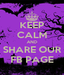 KEEP CALM AND SHARE OUR FB PAGE - Personalised Poster A4 size