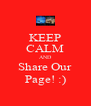 KEEP CALM AND Share Our Page! :) - Personalised Poster A4 size