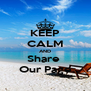 KEEP CALM AND Share  Our Page - Personalised Poster A4 size