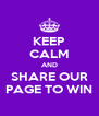 KEEP CALM AND SHARE OUR PAGE TO WIN - Personalised Poster A4 size