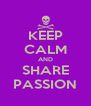 KEEP CALM AND SHARE PASSION - Personalised Poster A4 size