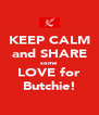 KEEP CALM and SHARE some LOVE for Butchie! - Personalised Poster A4 size