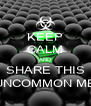 KEEP CALM AND SHARE THIS UNCOMMON ME - Personalised Poster A4 size