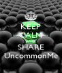 KEEP CALM AND SHARE UncommonMe - Personalised Poster A4 size