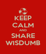 KEEP CALM AND SHARE WISDUMB - Personalised Poster A4 size