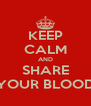 KEEP CALM AND SHARE YOUR BLOOD - Personalised Poster A4 size