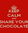 KEEP CALM AND SHARE YOUR CHOCOLATE - Personalised Poster A4 size