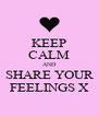 KEEP CALM AND SHARE YOUR FEELINGS X - Personalised Poster A4 size